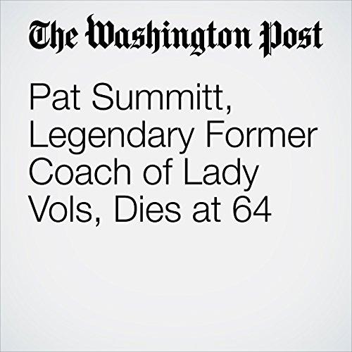 Pat Summitt, Legendary Former Coach of Lady Vols, Dies at 64 cover art