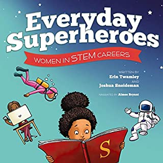 Everyday Superheroes: Women in STEM Careers                   Written by:                                                                                                                                 Erin Twamley,                                                                                        Joshua Sneideman                               Narrated by:                                                                                                                                 Aimee Bryant                      Length: 47 mins     Not rated yet     Overall 0.0