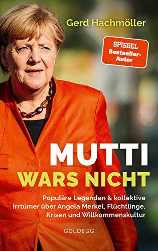 Mutti wars nicht: Populäre Legenden & kollektive Irrtümer über Angela Merkel, Flüchtlinge, Krisen und Willkommenskultur