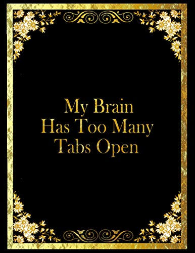 My Brain Has Too Many Tabs Open: Blank lined notebook / Journal Gift for Women, Coworker, Teacher, Friend ... ( 120 Page, Large, 8.5 x 11 inch, Glossy cover ).