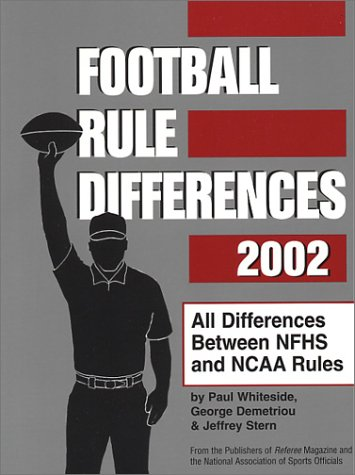 Football Rule Differences 2002: All Differences Between Nfhs and Ncaa Rules