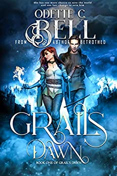 Grail's Dawn Book One by [Odette C. Bell]