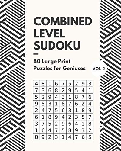Combined Level Sudoku Puzzles 80 Large Print Puzzles For Geniuses Vol 2: Logic and Brain Mental Challenge Puzzles Gamebook with solutions, Indoor ... Sleepovers, Game Night, Camp, For Birthday,