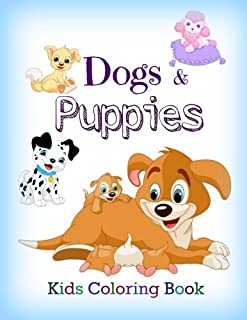 Dogs and Puppies: Kids Coloring Book (Cute Dogs, Silly Dogs, Little Puppies and Fluffy Friends-All Kinds of Dogs) (Volume 1)