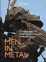 Men in Metal: A Topography of Public Bronze Statuary in Modern Japan