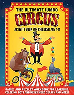 The Ultimate Jumbo Circus Activity Book for Children Age 4-8: A Games And Puzzles Workbook For Learning, Coloring, Dots and Boxes,Word Search and More!