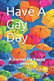 Have A Gay Day: A journal for happy people (GayAs)