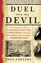 By Paul Collins Duel with the Devil: The True Story of How Alexander Hamilton and Aaron Burr Teamed Up to Take on Am (First Edition, 2nd Printing)