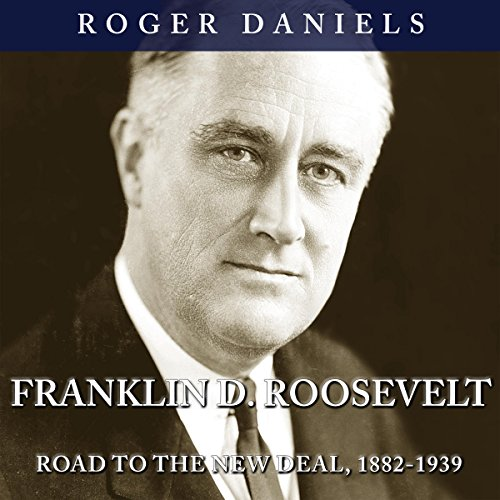 Franklin D. Roosevelt: Road to the New Deal, 1882-1939 audiobook cover art
