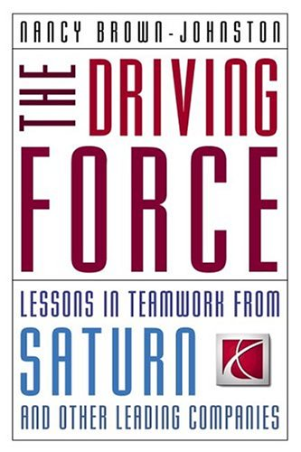 The Driving Force: Lessons In Teamwork From Saturn And Other Leading Companies