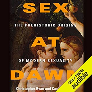 Sex at Dawn     How We Mate, Why We Stray, and What It Means for Modern Relationships              By:                                                                                                                                 Christopher Ryan,                                                                                        Cacilda Jetha                               Narrated by:                                                                                                                                 Allyson Johnson,                                                                                        Jonathan Davis,                                                                                        Christopher Ryan (Preface)                      Length: 10 hrs and 57 mins     5,840 ratings     Overall 4.4