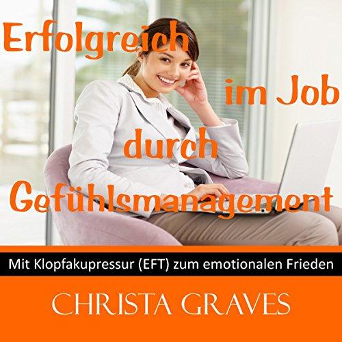 Erfolgreich im Job durch Gefühls-Management (Mit Klopfakupressur zum emotionalen Frieden) audiobook cover art