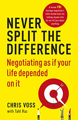 Never Split the Difference: Negotiating as if Your Life Depended on I