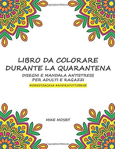Libro da Colorare Durante la Quarantena: Disegni e Mandala Antistress per Adulti e Ragazzi #IORESTOACASA #ANDRATUTTOBENE