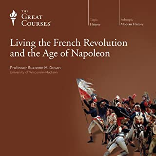 Living the French Revolution and the Age of Napoleon                   Written by:                                                                                                                                 Suzanne M. Desan,                                                                                        The Great Courses                               Narrated by:                                                                                                                                 Suzanne M. Desan                      Length: 24 hrs and 47 mins     16 ratings     Overall 4.5