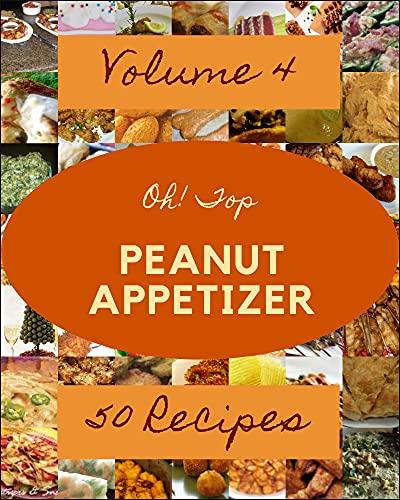 Oh! Top 50 Peanut Appetizer Recipes Volume 4: A Peanut