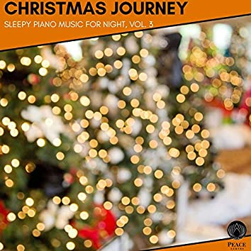 Christmas Journey - Sleepy Piano Music For Night, Vol. 3