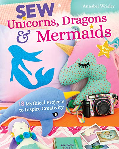 Why Should You Buy Sew Unicorns, Dragons & Mermaids, What Fun!: 18 Mythical Projects to Inspire Crea...
