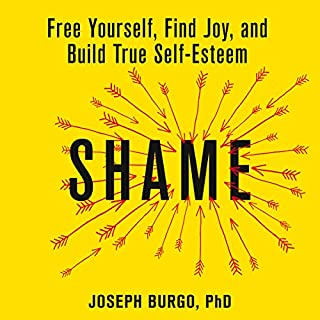 Shame     Free Yourself, Find Joy, and Build True Self-Esteem              By:                                                                                                                                 Dr. Joseph Burgo                               Narrated by:                                                                                                                                 David deVries                      Length: 9 hrs and 34 mins     7 ratings     Overall 4.3