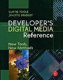 Developer's Digital Media Reference: New Tools, New Methods