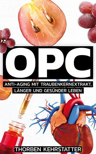 OPC: Anti-Aging mit Traubenkernextrakt, länger und gesünder leben