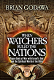 When Watchers Ruled the Nations: Pagan Gods at War with Israel's God and the Spiritual World of the Bible (Chronicles of the Watchers)