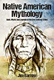 Native American Mythology: Gods, Myths and Legends of the Five Civilized Tribes (Easy History)
