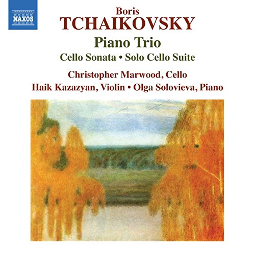 Tchaikovsky, B.: Piano Trio / Cello Sonata / Cello Suite (Kazazyan, C. Marwood, Solovieva)