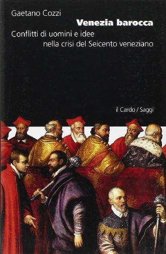 Venezia barocca. Conflitti di uomini e idee nella crisi del Seicento veneziano