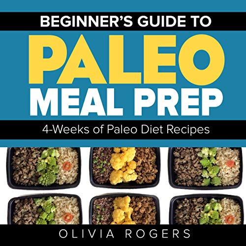 Beginners Guide to Paleo Meal Prep: 4-Weeks of Paleo Diet Recipes audiobook cover art