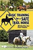 Basic Training for a Safe Trail Horse: Learn How to Improve Horse Behavior Without Resorting to Scare Tactics or Medicinal Supplements