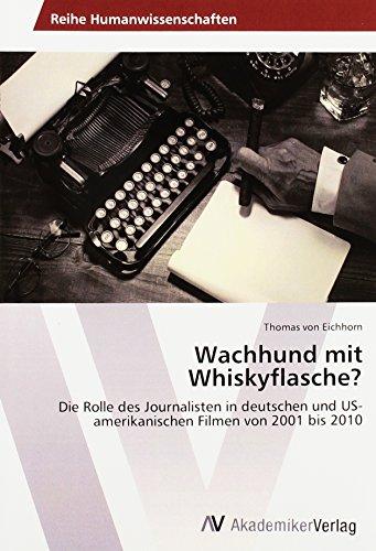 Wachhund mit Whiskyflasche?: Die Rolle des Journalisten in deutschen und US-amerikanischen Filmen von 2001 bis 2010