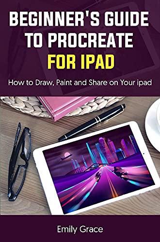 BEGINNER'S GUIDE TO PROCREATE FOR IPAD: How to Draw, Paint and Share on Your ipad (English Edition)