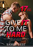Give It To Me Hard: The Complete Collection of Erotic Short Stories