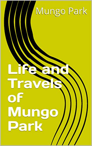 Life and Travels of Mungo Park (English Edition)
