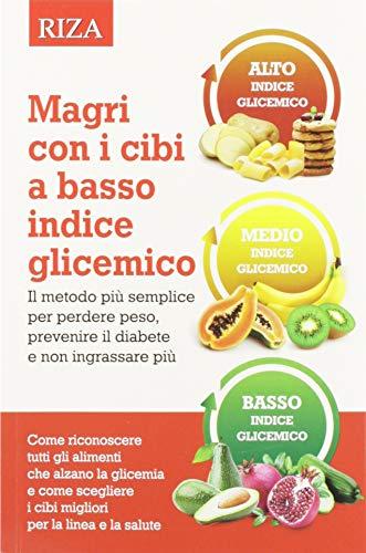 Magri con i cibi a basso indice glicemico. Il metodo più semplice per perdere peso, prevenire il diabete e non ingrassare più