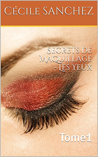 Secrets de Maquillage - Les Yeux: Tome1 (French Edition)