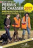 L'examen du permis de chasser 2017 - Préparation officielle aux questions théoriques