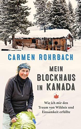 Mein Blockhaus in Kanada: Wie ich mir den Traum von Wildnis und Einsamkeit erfüllte