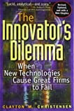 The Innovator's Dilemma - When New Technologies Cause Great Firms to Fail 1st (first) Edition by Christensen, Clayton M. published by Harvard Business Review Press (1997)