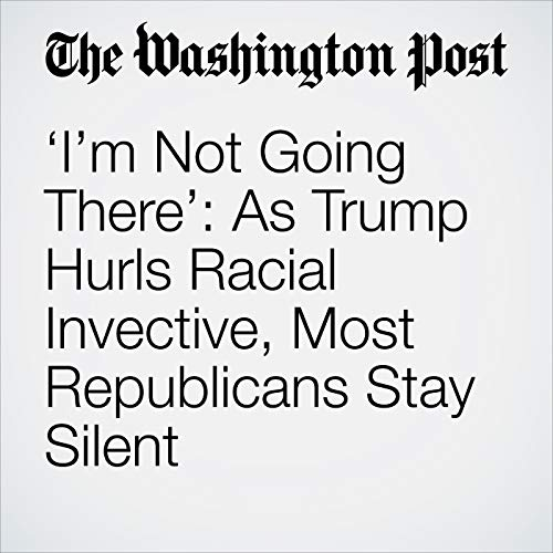 'I'm Not Going There': As Trump Hurls Racial Invective, Most Republicans Stay Silent copertina