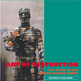 The Art Of Destruction: The Films Of The Vienna Action Group (Persistence of Vision) (Volume 5)