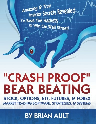 ""\""""Crash Proof,"""" Bear Beating Stock, Options, ETF, Futures, & Forex Market Trading Software, Strategies, & Systems: Amazing & True Insider Secrets ... Street!: How To Finally Beat The Markets!""386|500|?|en|2|d5f0ba8339ecfd537e871a24d8305320|False|UNLIKELY|0.3792148530483246