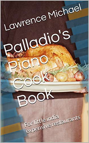 Palladio's Piano Cook Book: For little india expensive restaurants (English Edition)