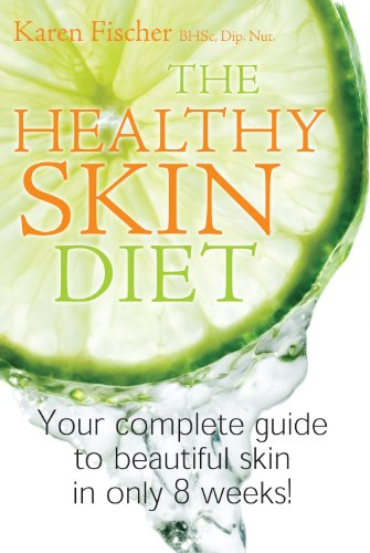The Healthy Skin Diet Your Complete Guide To Beautiful Skin In Only 8 Weeks Ebook Fischer Karen Amazon In Kindle Store