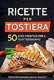Ricette per Tostiera: 50 Idee creative per il tuo Tostapane! (Ricettario di Sandwich Maker, Panini Grill, Piastre Tostapane) (Italian Edition)