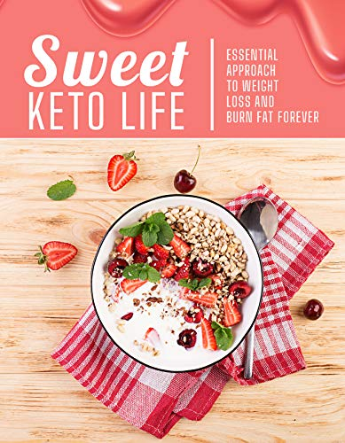 Sweet Keto Life: Essential Approach to Weight Loss and Burn Fat Forever (Food Favorites for a Low-Carb Lifestyle) (English Edition)