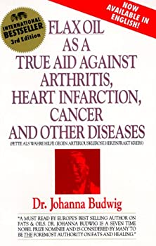 Paperback Flax Oil as a True Aid Against Arthritis, Heart Infarction, Cancer and Other Diseases, 3rd Edition Book