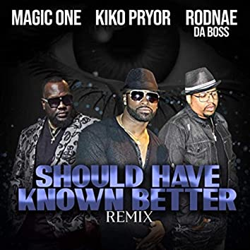 Should Have Known Better (Remix) [feat. Rodnae da Boss & Magic One]