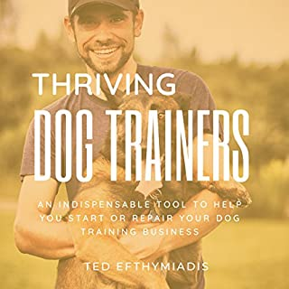 Thriving Dog Trainers: An Indispensable Tool to Help You Start or Repair Your Dog Training Business audiobook cover art